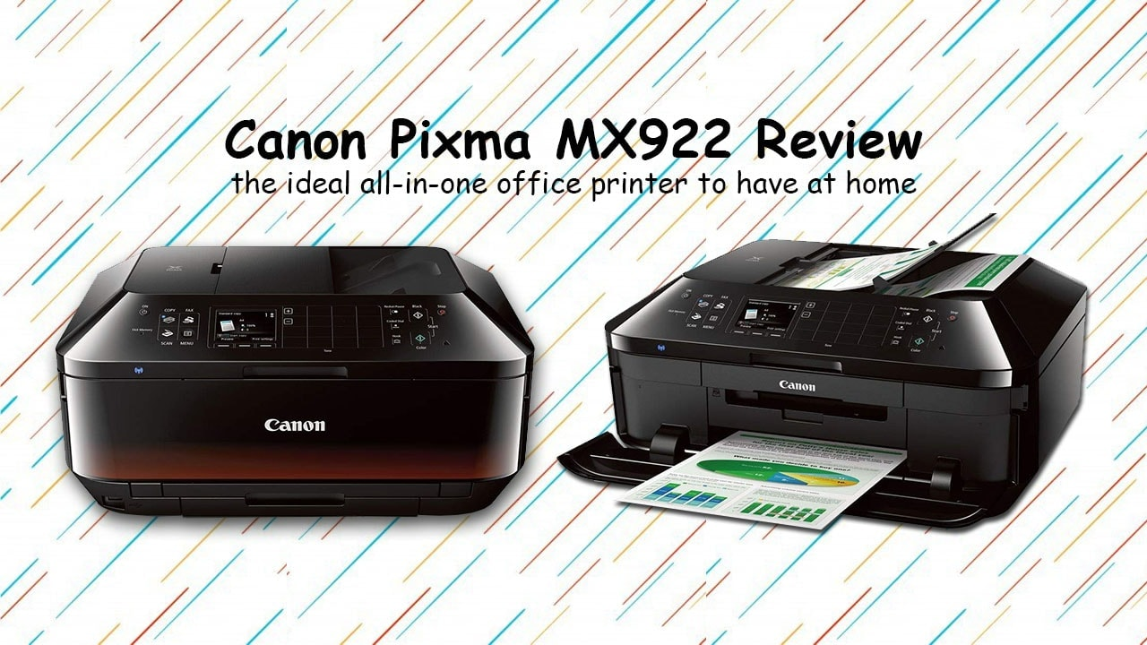 Canon Pixma MX922 Review: ideal All-In-One Office Printer to have at Home