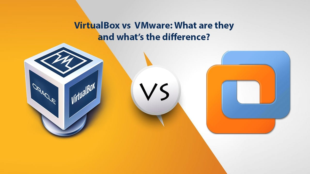Virtualbox vs VMware: What are they and what's the difference?