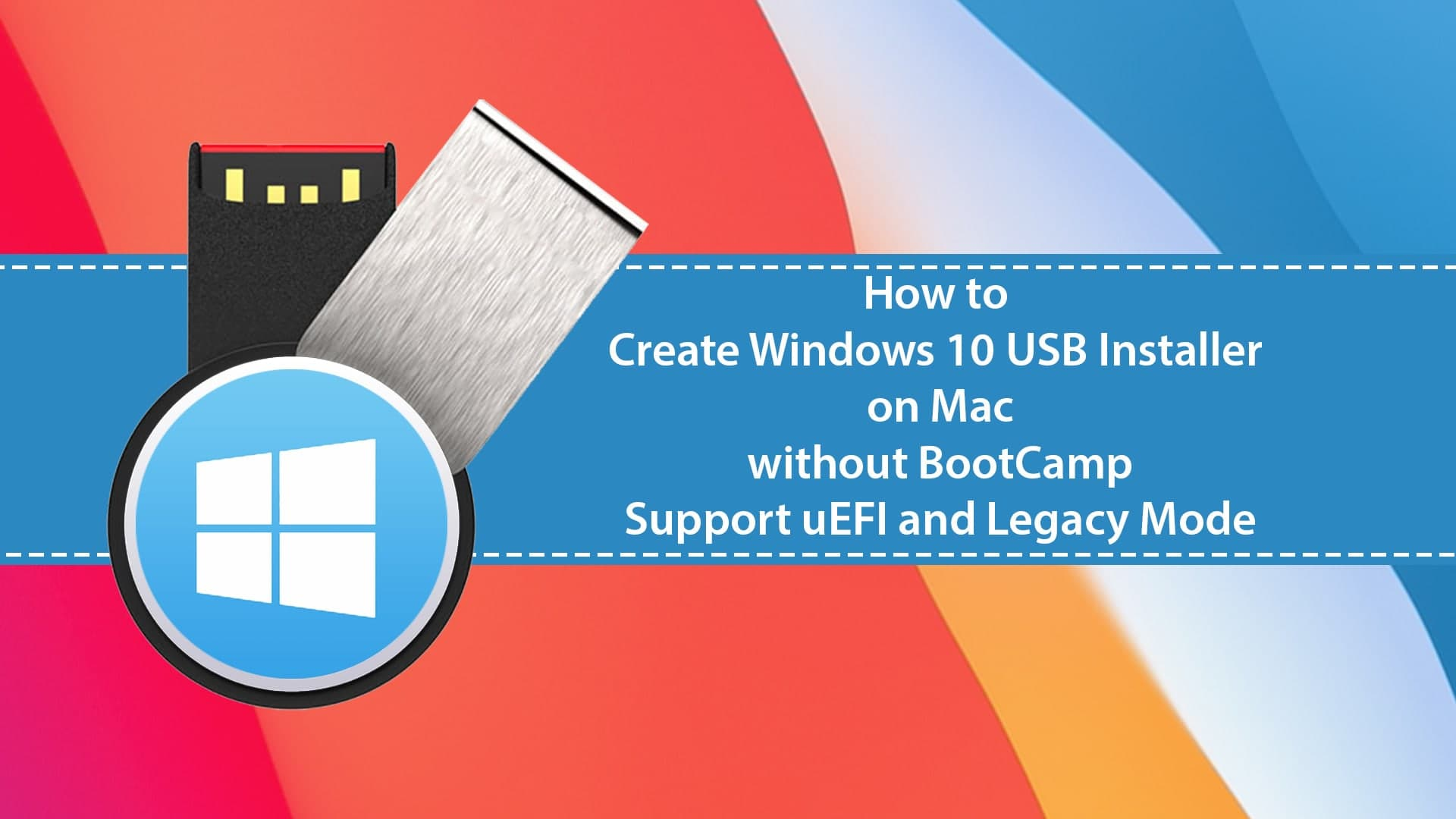 How to Create Windows 10 Bootable USB on Mac without BootCamp (Support uEFI, Legacy)