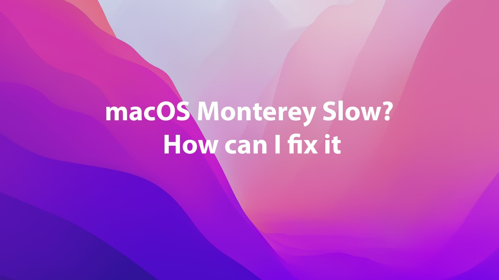 macOS Monterey Slow? How Can I Fix It